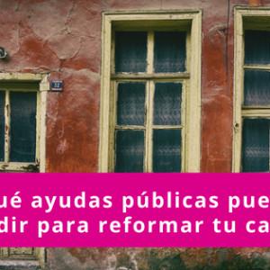 Que ayudas publicas puedes pedir para reformar tu casa