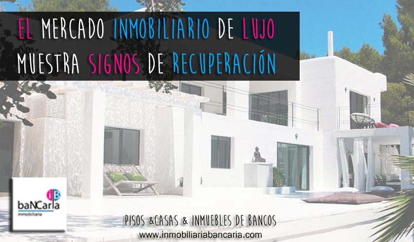 Mercado Inmobiliario de lujo en recuperación Inmobiliaria Bancaria